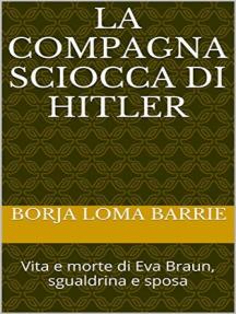 La compagna sciocca di Hitler. Vita e morte di Eva Braun, sgualdrina e sposa