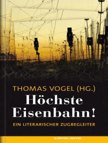 Höchste Eisenbahn!: Ein literarischer Zugbegleiter