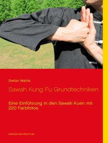 Sawah Kung Fu Grundtechniken: Eine Einführung in den Sawah Kuen mit 220 Farbfotos
