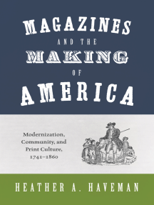 Magazines and the Making of America: Modernization, Community, and Print Culture, 1741–1860