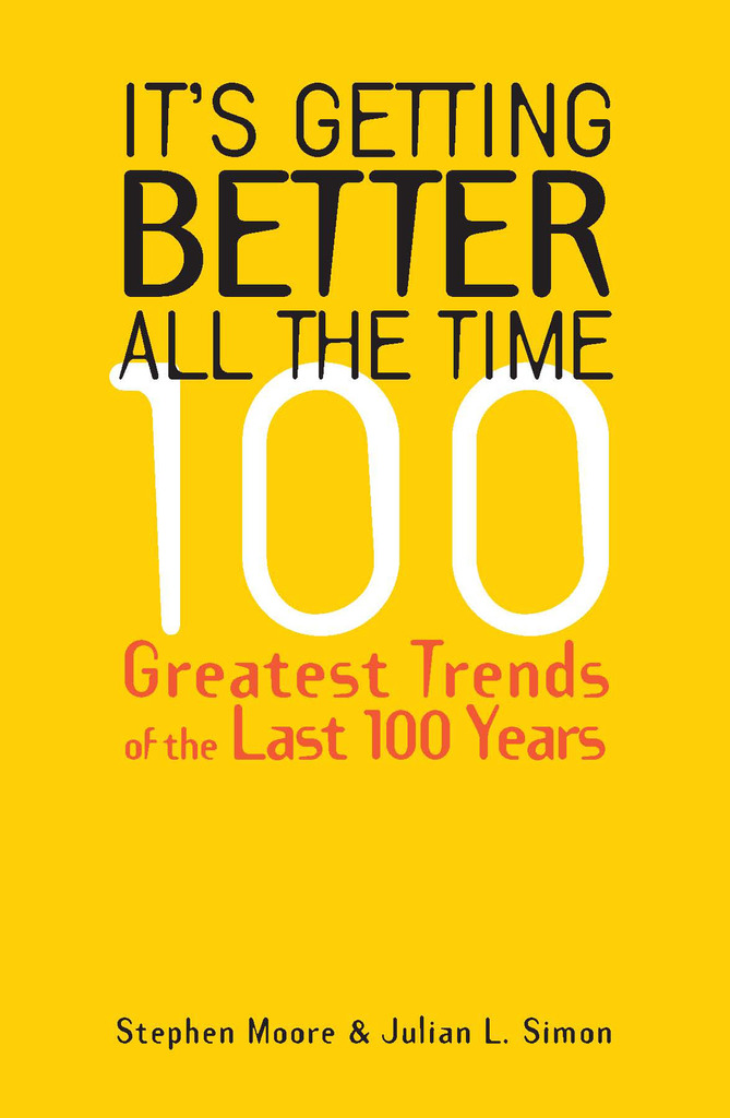 Its Getting Better All The Time By Stephen Moore And Julian Simon