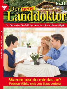 Der neue Landdoktor 25 – Arztroman: Warum tust du mir das an?