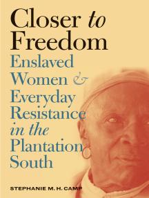 Closer to Freedom: Enslaved Women and Everyday Resistance in the Plantation South