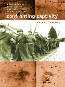 Confronting Captivity: Britain and the United States and Their POWs in Nazi Germany