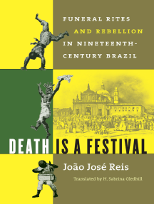Death Is a Festival: Funeral Rites and Rebellion in Nineteenth-Century Brazil