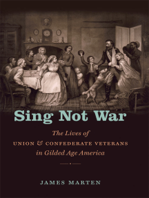 Sing Not War: The Lives of Union and Confederate Veterans in Gilded Age America