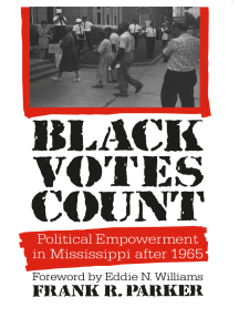 Black Votes Count: Political Empowerment in Mississippi After 1965