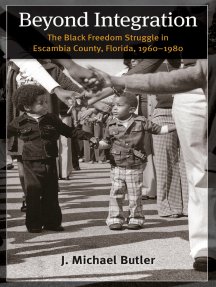 Beyond Integration: The Black Freedom Struggle in Escambia County, Florida, 1960-1980