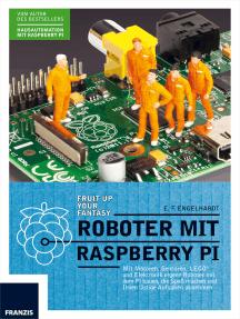 Roboter mit Raspberry Pi: Mit Motoren, Sensoren, LEGO® und Elektronik eigene Roboter mit dem Pi bauen, die Spaß machen und Ihnen lästige Aufgaben abnehmen