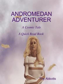 Andromedan Adventurer - A Cosmic Tale - A Quick Read Book