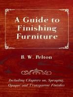 A Guide to Finishing Furniture - Including Chapters on, Spraying, Opaque and Transparent Finishes