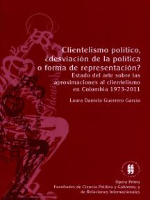 Clientelismo político, ¿desviación de la política o forma de representación?: Estado del arte sobre lasaproximaciones al clientelismoen Colombia 1973-2011