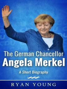The German Chancellor Angela Merkel: A Short Biography