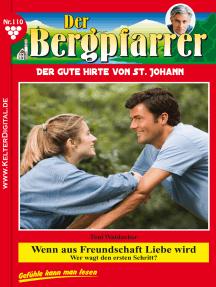 Der Bergpfarrer 110 – Heimatroman: Wenn aus Freundschaft Liebe wird