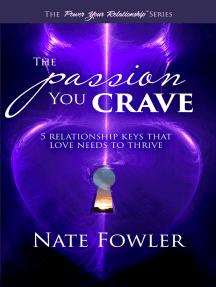 The Passion You Crave: 5 Relationship Keys That Love Needs To Thrive