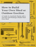 How to Build Your Own Shed or Outdoor Erection - A Guide for Anybody Handy with a Tool Kit and Wishing to Build Their Own Shed