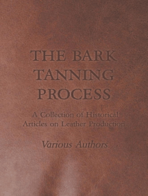 The Bark Tanning Process - A Collection of Historical Articles on Leather Production
