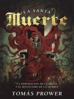 La Santa Muerte: La exhumación de la magia y el misticismo de la muerte