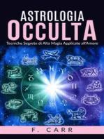 Astrologia occulta - Tecniche Segrete di Alta Magia Applicate all'Amore