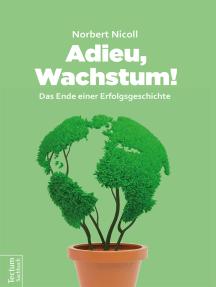 Adieu, Wachstum!: Das Ende einer Erfolgsgeschichte