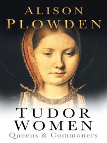 Tudor Women: Queens and Commoners