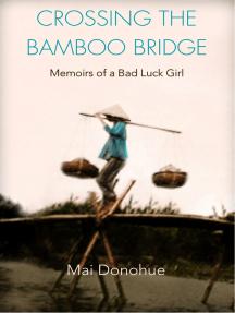 Crossing the Bamboo Bridge: Memoirs of a Bad Luck Girl