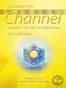 Channel werden für Gott selber: Ein Leitfaden