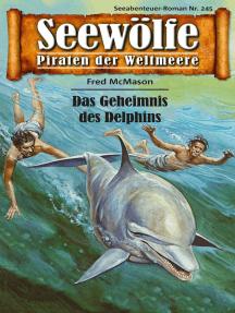 Seewölfe - Piraten der Weltmeere 245: Das Geheimnis des Delphins