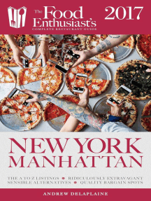 Manhattan - 2017: The Food Enthusiast's Complete Restaurant Guide