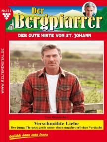 Der Bergpfarrer 111 – Heimatroman: Verschmähte Liebe
