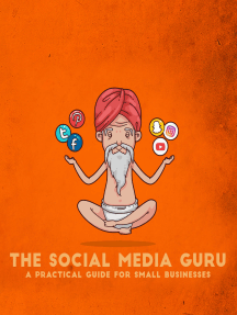 The Social Media Guru - A practical guide for small businesses: Implement an easy social media marketing strategy to gain customers & leads with Snapchat,Twitter, Facebook, Youtube, Instagram, a blog
