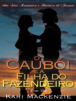 O Caubói e a Filha do Fazendeiro (Parte Dois) Uma Série Romântica e Histórica de Faroeste