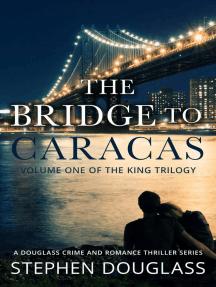The Bridge To Caracas: The King Trilogy