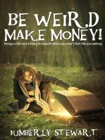 Be Weird, Make Money