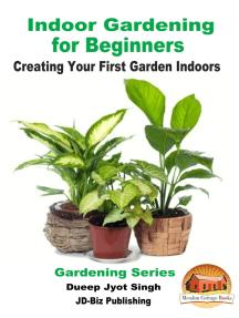 Indoor Gardening for Beginners: Creating Your First Garden Indoors