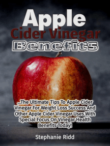 Apple Cider Vinegar Benefits: The Ultimate Tips To Apple Cider Vinegar For Weight Loss Success And Other Apple Cider Vinegar Uses With Special Focus On Vinegar Health Benefits Today!
