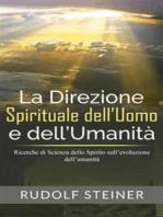 La Direzione Spirituale dell'uomo e dell'umanità - Ricerche di Scienza dello Spirito sull'evoluzione dell'umanità
