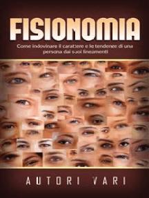 Fisionomia - Come indovinare il carattere e le tendenze di una persona dai suoi lineamenti