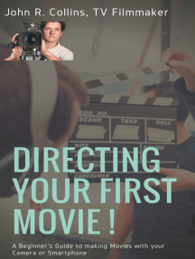 Directing Your First Movie !: A Beginner's Guide to making Movies with your Camera or Smartphone