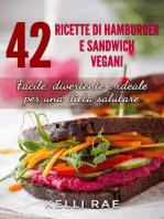 42 Ricette di Hamburger e Sandwich vegani - Facile, divertente e ideale per una dieta salutare