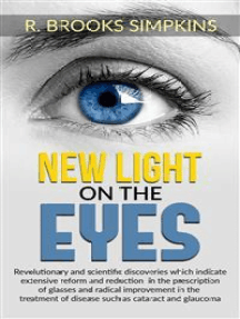 New Light on the Eyes - Revolutionary and scientific discoveries wich indicate extensive reform and reduction in the prescription of glasses and radical improvement in the treatment of disease such as cataract and glaucoma