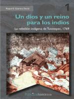 Un dios y un reino para los indios: La rebelión indígena de Tutotepec, 1769
