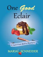 One Good Eclair (A Nutrition Mafia Mystery)