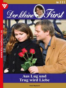 Der kleine Fürst 111 – Adelsroman: Aus Lug und Trug wird Liebe