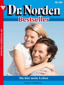 Dr. Norden Bestseller 189 – Arztroman: Du bist mein Leben