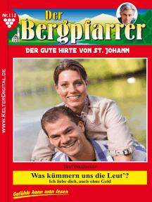 Der Bergpfarrer 112 – Heimatroman: Was kümmern uns die Leut'?