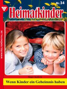 Heimatkinder 34 – Heimatroman: Wenn Kinder ein Geheimnis haben