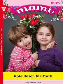 Mami 1840 – Familienroman: Rote Rosen für Mutti