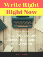 Write Right, Right Now - A short book of Tips, Advice, and Encouragement For Writers