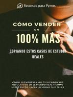 Cómo vender un 100% más copiando estos casos de estudio reales